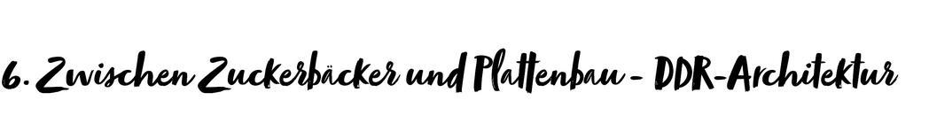 6. Zwischen Zuckerbäcker und Plattenbau - DDR-Architektur