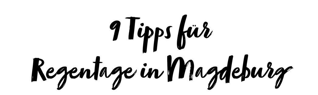 9 Tipps für Regentage in Magdeburg